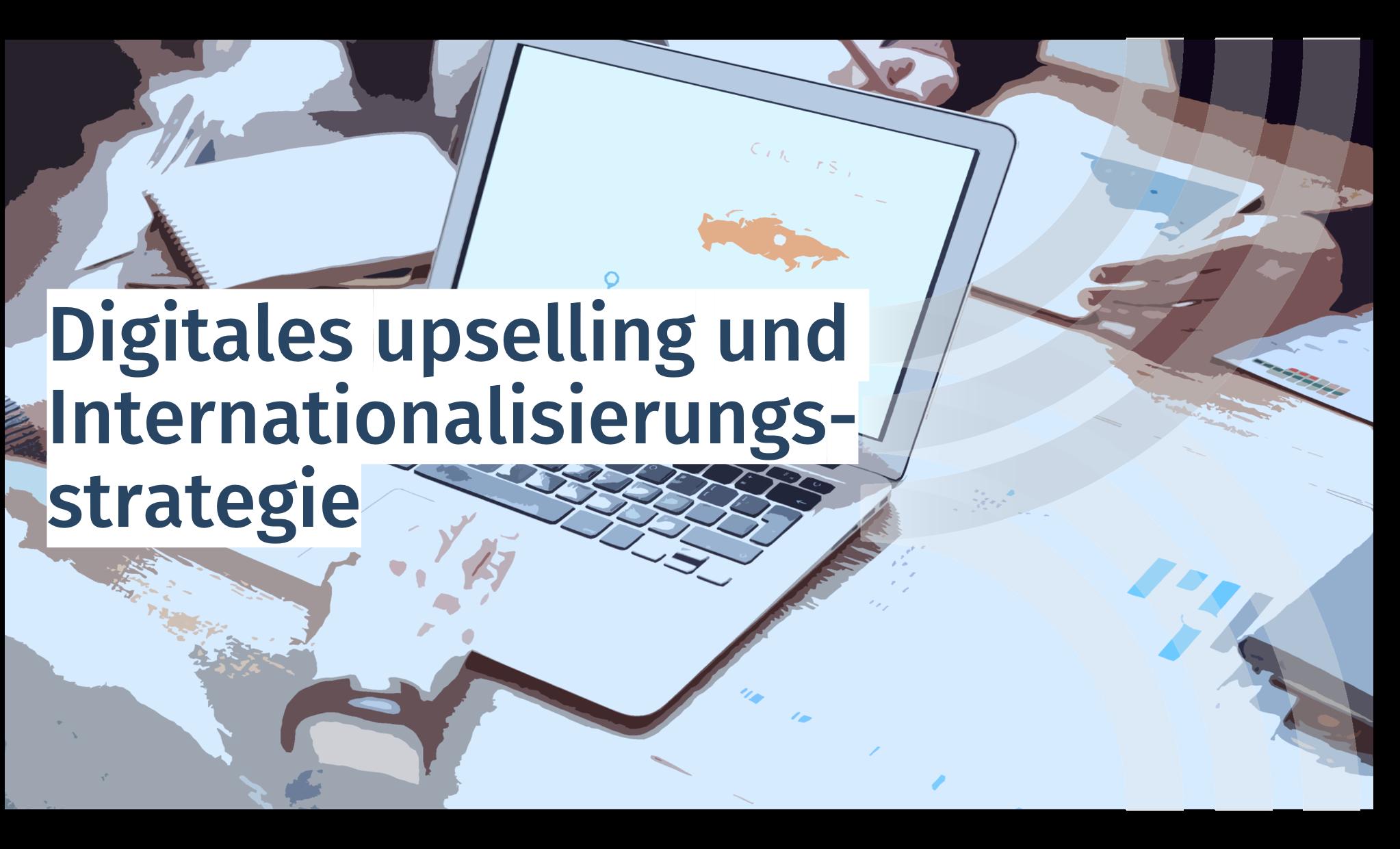 Digitales upselling und Internationalisierungsstrategie