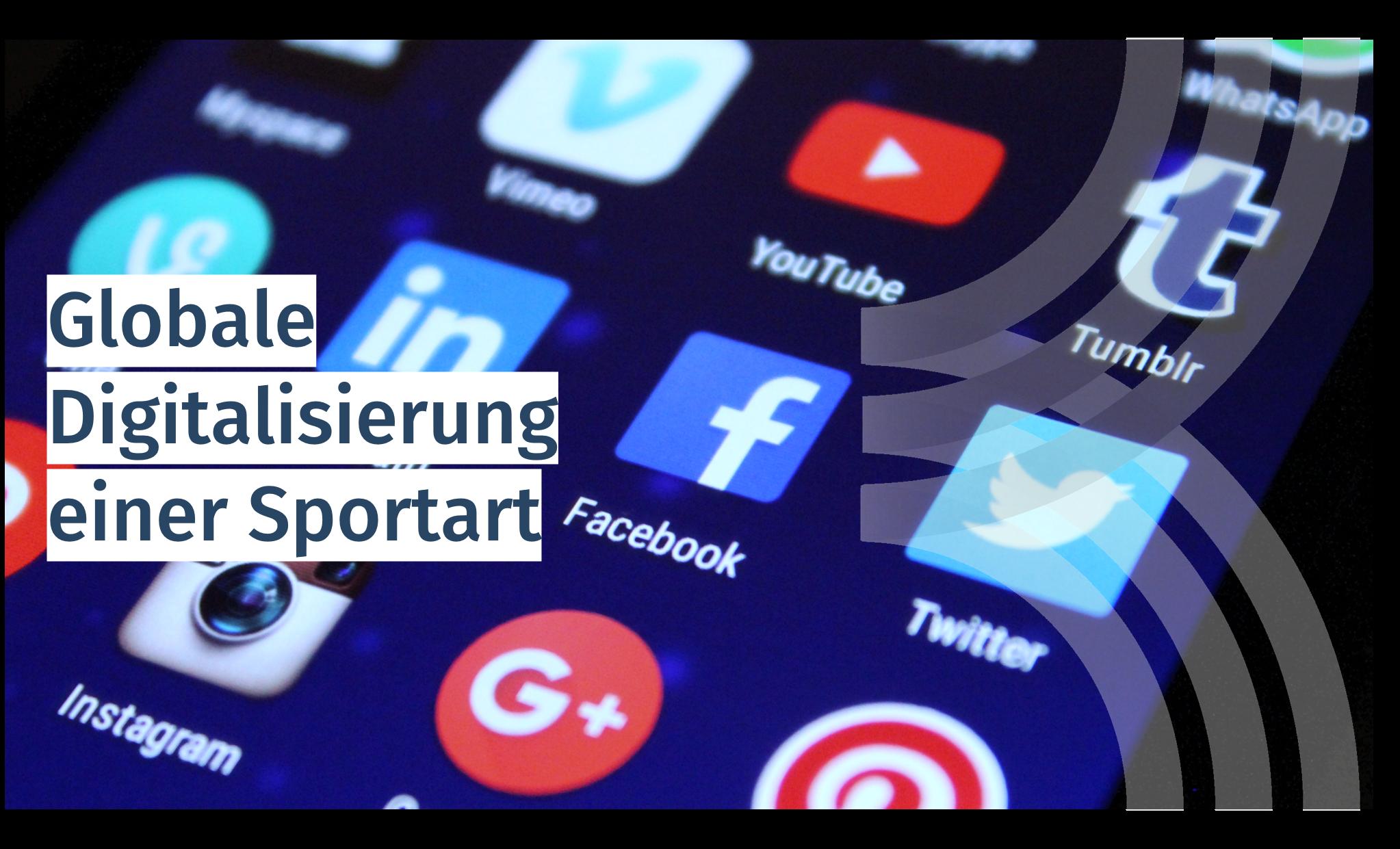 Globale Digitalisierung einer Sportart