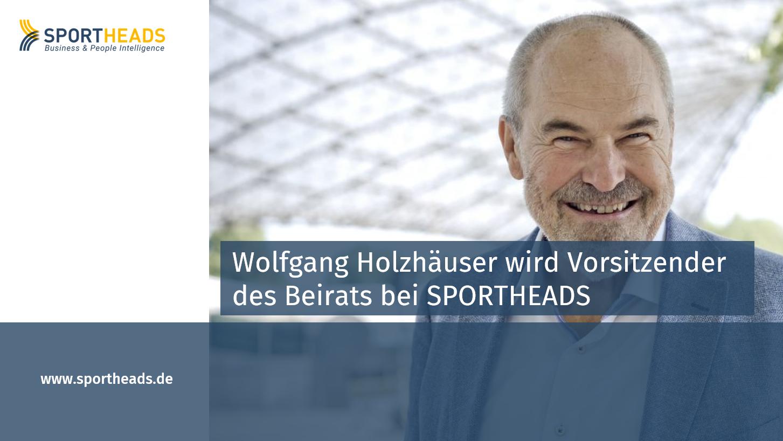Wolfgang Holzhäuser wird Vorsitzender des Beirats bei SPORTHEADS